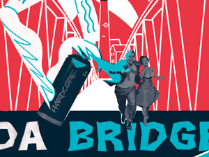 COMING SOON… 'DA BRIDGE IS OVER'