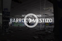 INTI, JAZ & SANER 'BARROCO MESTIZO', THE VIDEO